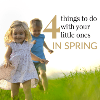 4 Things to do with your little one in Spring!