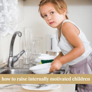 HOW TO RAISE INTERNALLY MOTIVATED CHILDREN