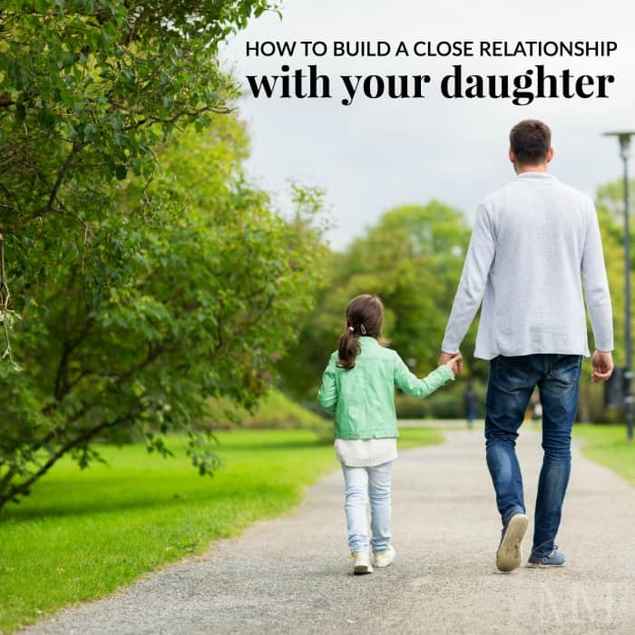 how to build close father daughter relationship