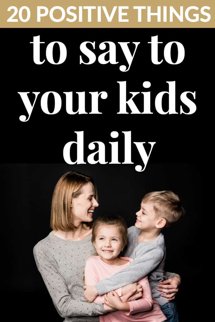 POSITIVE THINGS TO SAY TO YOUR KIDS DAILY