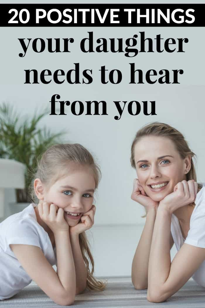 Here are 20 positive things your daughter needs to hear from you