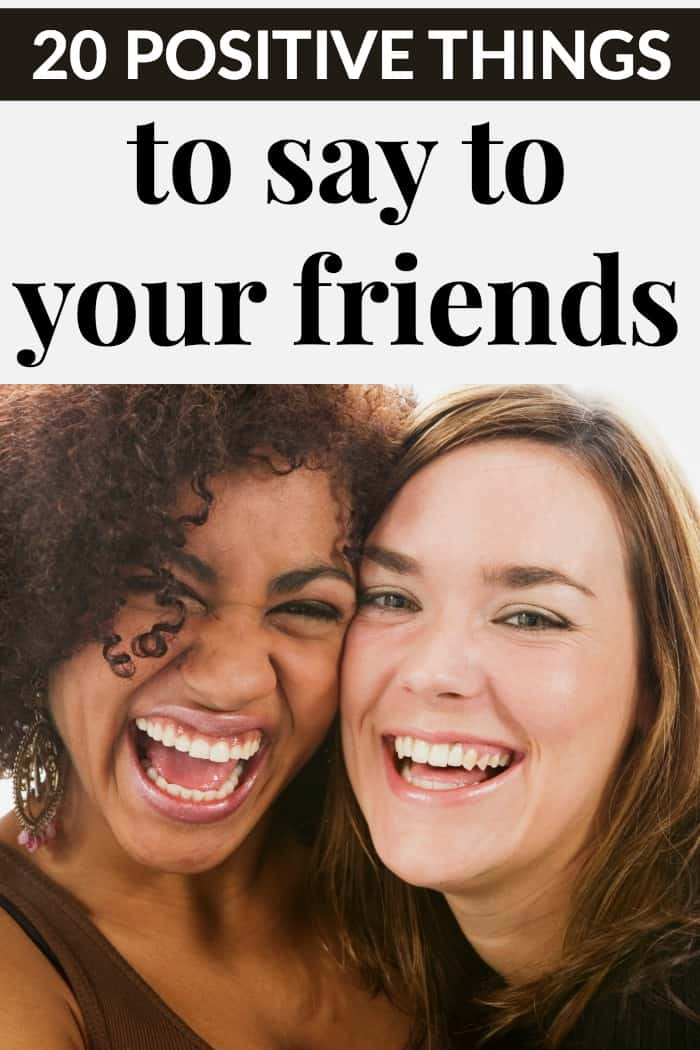 Positive things to say to your friend