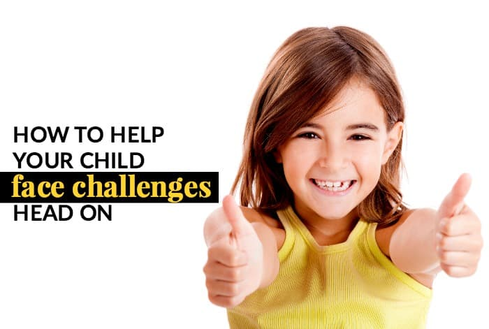 How to help your child face their challenges head on